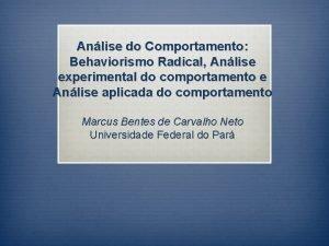 Anlise do Comportamento Behaviorismo Radical Anlise experimental do