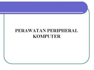 PERAWATAN PERIPHERAL KOMPUTER 1 Menyiapkan Perawatan Peripheral Periferal