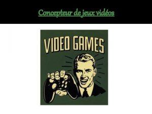 Concepteur de jeux vidos En quoi cela consiste