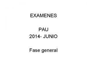 EXAMENES PAU 2014 JUNIO Fase general PAU 2014