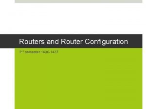 Routers and Router Configuration 2 nd semester 1436