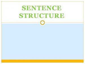 SENTENCE STRUCTURE Sentence Structure Types Simple Compound Complex