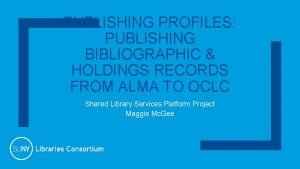 PUBLISHING PROFILES PUBLISHING BIBLIOGRAPHIC HOLDINGS RECORDS FROM ALMA