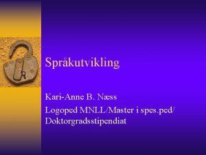 Sprkutvikling KariAnne B Nss Logoped MNLLMaster i spes