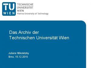 Das Archiv der Technischen Universitt Wien Juliane Mikoletzky