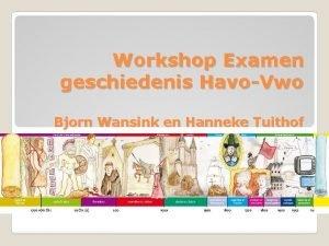 Workshop Examen geschiedenis HavoVwo Bjorn Wansink en Hanneke