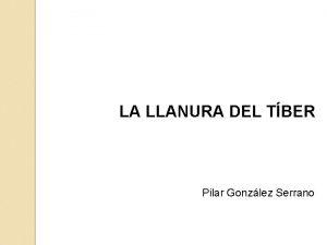 LA LLANURA DEL TBER Pilar Gonzlez Serrano La