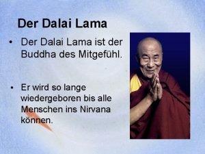 Der Dalai Lama Der Dalai Lama ist der