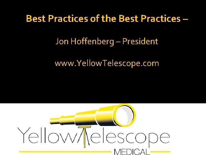 Best Practices of the Best Practices Jon Hoffenberg