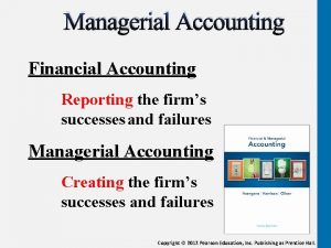 Managerial Accounting Financial Accounting Reporting the firms successes
