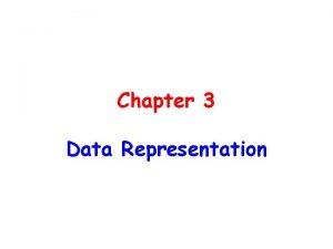 Chapter 3 Data Representation Chapter 3 Data Representation