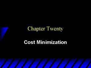 Chapter Twenty Cost Minimization Cost Minimization u A