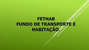 FETHAB FUNDO DE TRANSPORTE E HABITAO PRESTAO DE