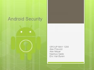 Android Security GROUP MAY 1208 Alex Frisvold Alex