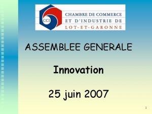 ASSEMBLEE GENERALE Innovation 25 juin 2007 1 Domaines