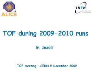 TOF during 2009 2010 runs G Scioli TOF