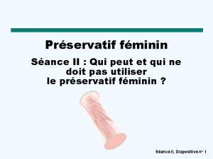 Prservatif fminin Sance II Qui peut et qui