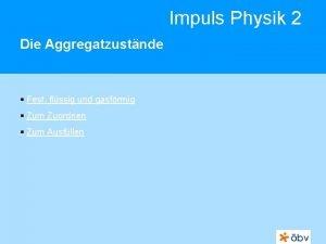 Impuls Physik 2 Die Aggregatzustnde Fest flssig und