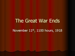 The Great War Ends November 11 th 1100