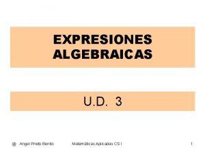 EXPRESIONES ALGEBRAICAS U D 3 Angel Prieto Benito
