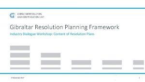 GIBRALTAR RESOLUTION AND COMPENSATION UNIT Gibraltar Resolution Planning