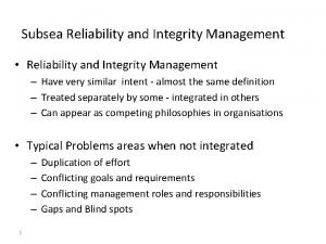 Subsea Reliability and Integrity Management Reliability and Integrity