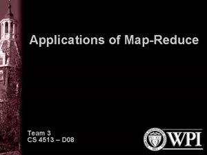 Applications of MapReduce Team 3 CS 4513 D