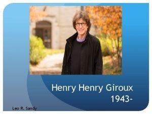 Henry Giroux 1943 Leo R Sandy Henry A
