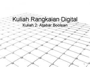 Kuliah Rangkaian Digital Kuliah 2 Aljabar Boolean 1