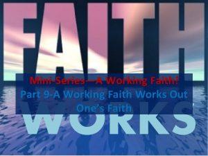 MiniSeriesA Working Faith Part 9 A Working Faith