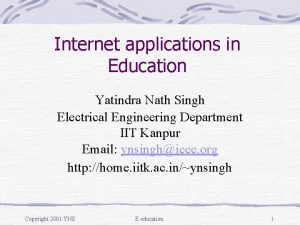 Internet applications in Education Yatindra Nath Singh Electrical