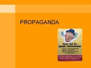 PROPAGANDA What is propaganda Propaganda is the deliberate