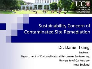 Sustainability Concern of Contaminated Site Remediation Dr Daniel
