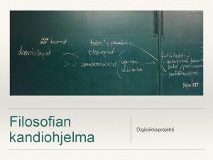 Filosofian kandiohjelma Digiloikkaprojekti Filosofia on 2500 vuotta vanha