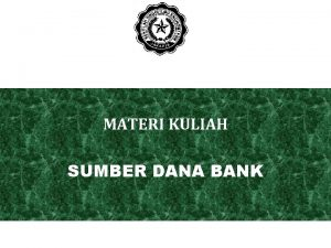 MATERI KULIAH SUMBER DANA BANK Pengertian Sumber Dana