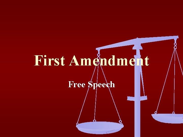 First Amendment Free Speech First Amendment Congress shall