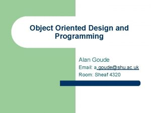 Object Oriented Design and Programming Alan Goude Email