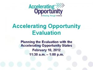 Accelerating Opportunity Evaluation Planning the Evaluation with the