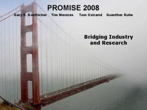 PROMISE 2008 Gary D Boetticher Tim Menzies Tom