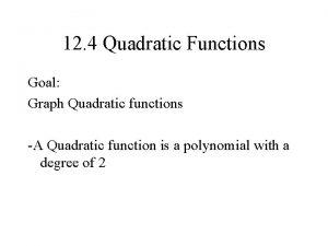 12 4 Quadratic Functions Goal Graph Quadratic functions