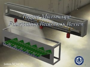 Tagger Microscope Fabrication Readiness Review James Mc Intyre