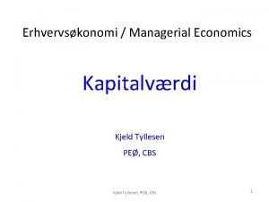 Erhvervskonomi Managerial Economics Kapitalvrdi Kjeld Tyllesen PE CBS