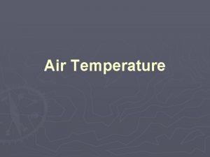 Air Temperature Temperature a measure of the average