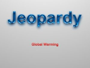 Global Warming POWERPOINT JEOPARDY Global Warming Air Pollution