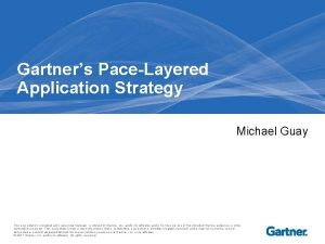 Gartners PaceLayered Application Strategy Michael Guay This presentation