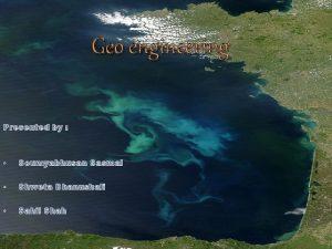 Geo engineering Presented by Soumyabhusan Sasmal Shweta Bhanushali