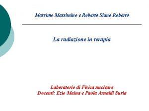 Massimo Massimino e Roberto Siano Roberto La radiazione