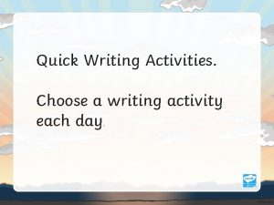 Quick Writing Activities Choose a writing activity each