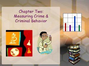 Chapter Two Measuring Crime Criminal Behavior Chapter Summary