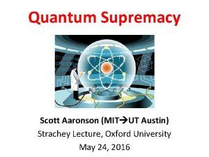 Quantum Supremacy Scott Aaronson MIT UT Austin Strachey